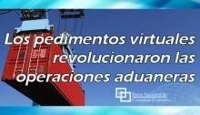 Los pedimentos virtuales revolucionaron las operaciones aduaneras