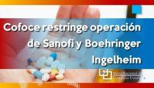 Cofoce restringe operación de Sanofi y Boehringer Ingelheim